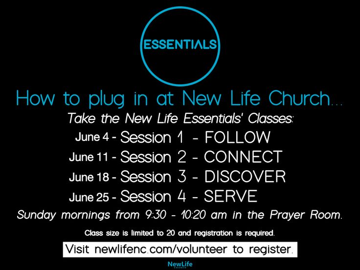 New Life Essentials consists of four Sunday morning classes that help you understand what it means to follow Jesus; that teach you how to connect with others who attend our church; and that provide a list of opportunities for volunteering that are available within New Life Church.   The classes meet on Sunday mornings from 9:30 AM to 10:20 AM in the Prayer Room.  SCHEDULE June 4 - Step One: FOLLOW  June 11 - Step Two: CONNECT  June 18 - Step Three: DISCOVER  June 25 - Step Four: SERVE…