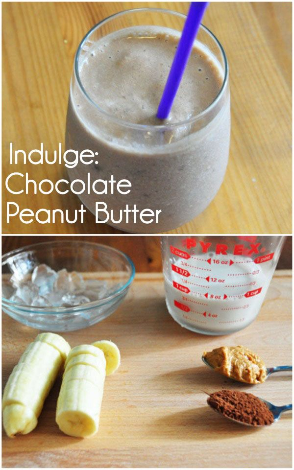 Indulge (guilt-free):  Chocolate Peanut Butter –  2 TBL unsweetened cocoa powder, 2 TBL peanut butter, ½ banana, 1 cup almond milk, ice. 320 calories total.