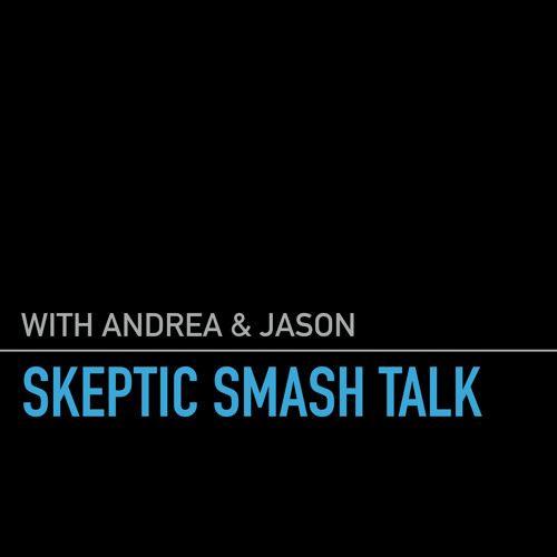 Skeptic Smash Talk Episode 25 by Skeptic Smash Talk on SoundCloud