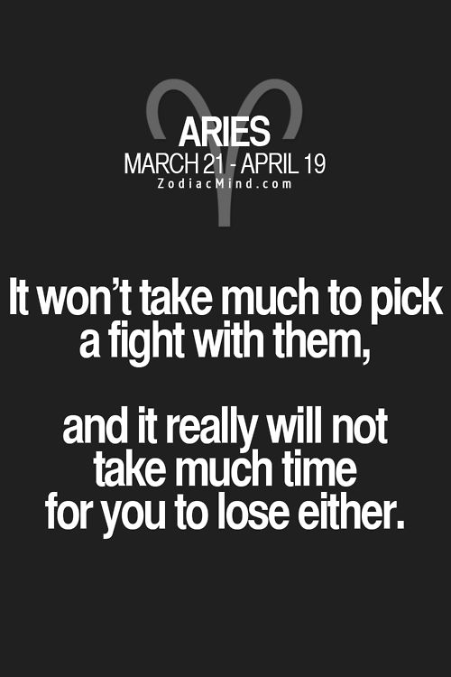 Zodiac...Aries. It won't take much to pick a fight with them, and it really won't take much time for you to lose either