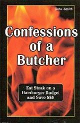 Confessions of a Butcher--how to select, purchase and cook meat
