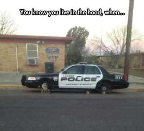 You Knew You Live In The Hood, When... funny lol humor funny pictures funny memes funny pics hood funny images really funny pictures funny pictures and images cop car polic