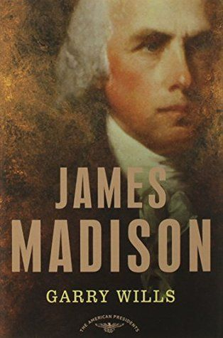 James Madison (The American Presidents #4) by Garry Wills, Arthur M. Schlesinger Jr. http://www.bookscrolling.com/the-best-books-to-learn-about-president-james-madison/