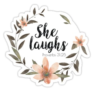 She is clothed with strength and dignity, and she laughs without fear of the future, bible, proverbs, verse, verses, christian, quote, quotes, her, for, women, woman, girl, girls, girly, cute, flowers, flower, floral, faith
