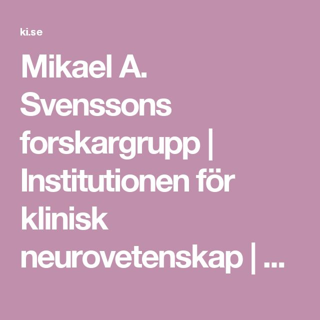 Mikael A. Svenssons forskargrupp | Institutionen för klinisk neurovetenskap | Karolinska Institutet