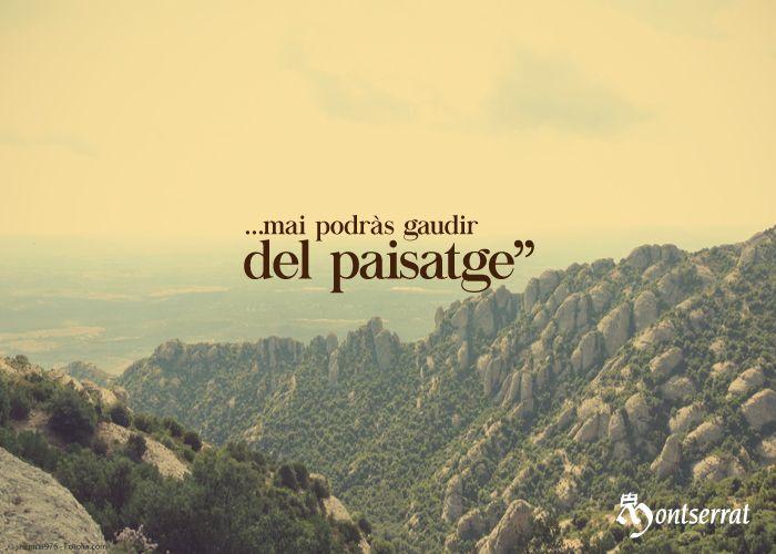 """""""Si no escales la muntanya...""""   Pablo Neruda."""