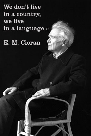Emil Cioran - and that language is telling us our 'culture' and then we live in to it. Perhaps there is a better way?