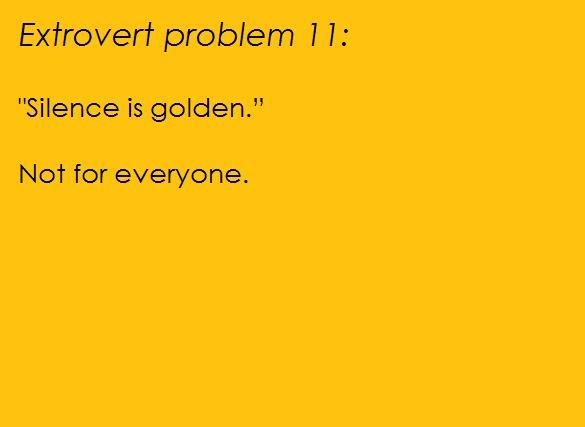 Extrovert problems.