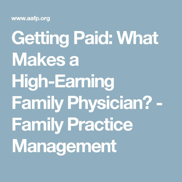 Getting Paid: What Makes a High-Earning Family Physician? - Family Practice Management
