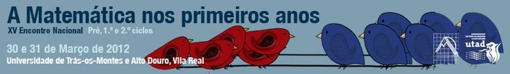 A Matemática nos primeiros anos — Pré, 1º e 2º ciclos  XV Encontro Nacional de professores   [30 e 31/março/2012, Universidade de Trás-os-Montes e Alto Douro, Vila Real]