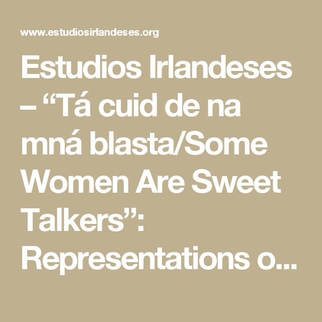 "Estudios Irlandeses – ""Tá cuid de na mná blasta/Some Women Are Sweet Talkers"": Representations of Women in Seán Ó hEochaidh's Field Diaries for the Irish Folklore Commission"