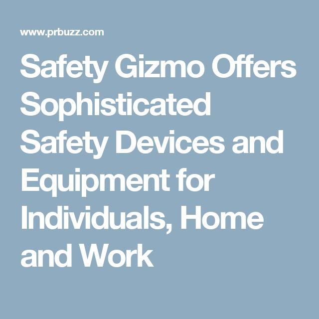 Safety Gizmo Offers Sophisticated Safety Devices and Equipment for Individuals, Home and Work