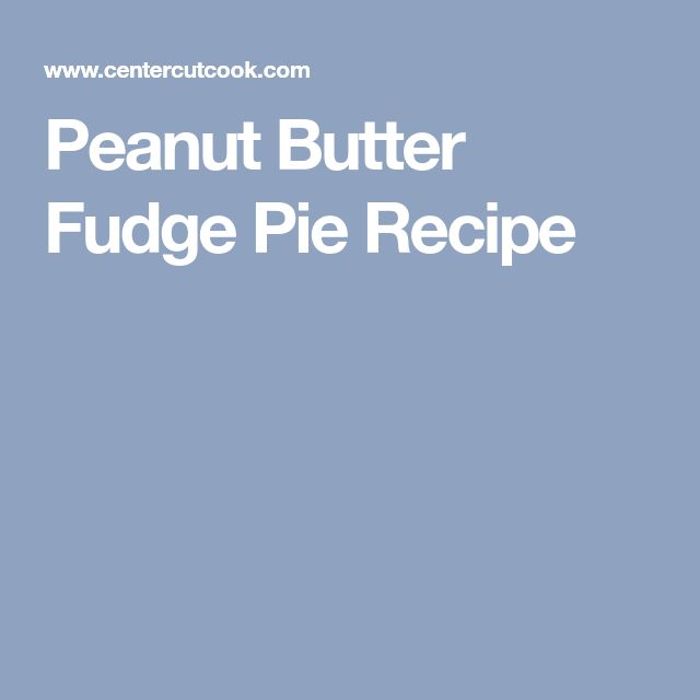Peanut Butter Fudge Pie Recipe