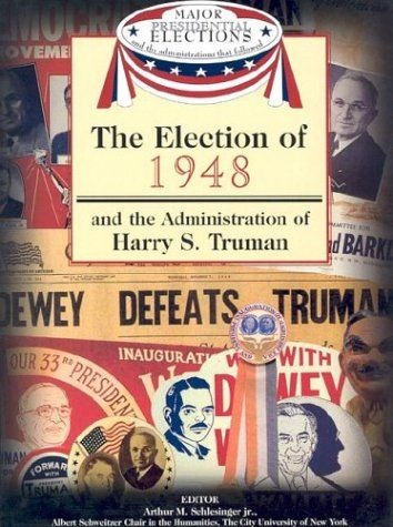 The Election of 1948 and the Administration of Harry S. Truman (Major Presidential Elections & the Administrations That Followed) Price:$5.99
