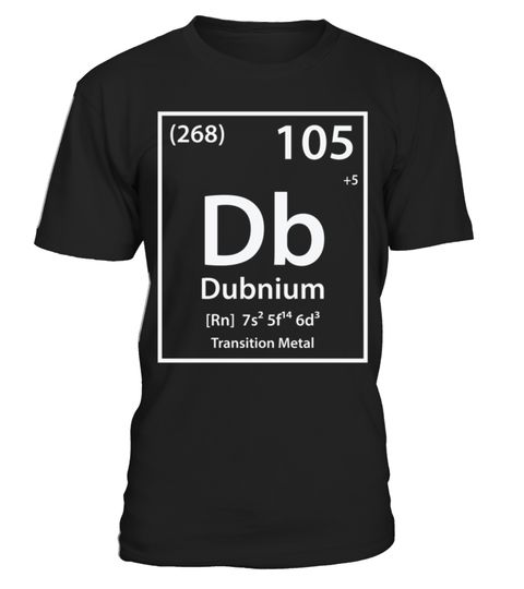 # DUBNIUM ELEMENT T-SHIRT For Engineer .  DUBNIUM ELEMENT T-SHIRTcivil engineering, mechanical engineering, professional engineer, chemical engineering, society of engineers, engineering organizations, graduate engineering jobs, structural engineering jobs, automotive engineering jobs automotive engineering jobs