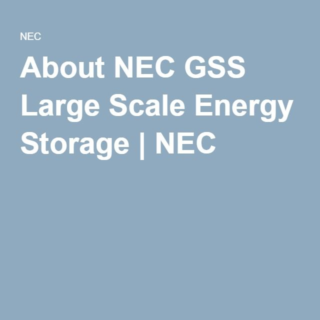 About NEC GSS Large Scale Energy Storage   NEC