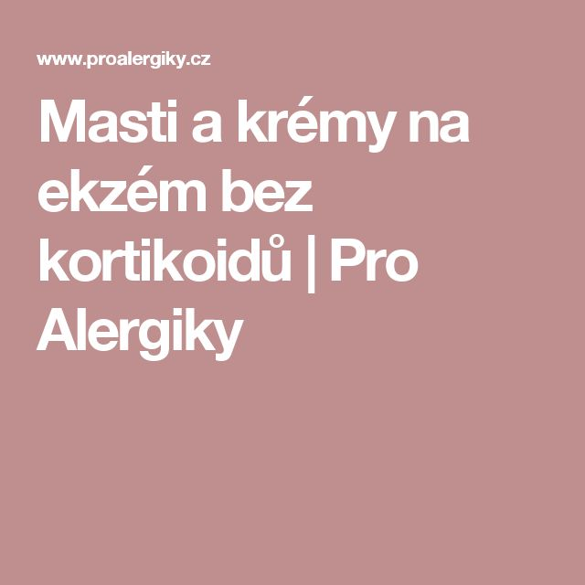 Masti a krémy na ekzém bez kortikoidů | Pro Alergiky