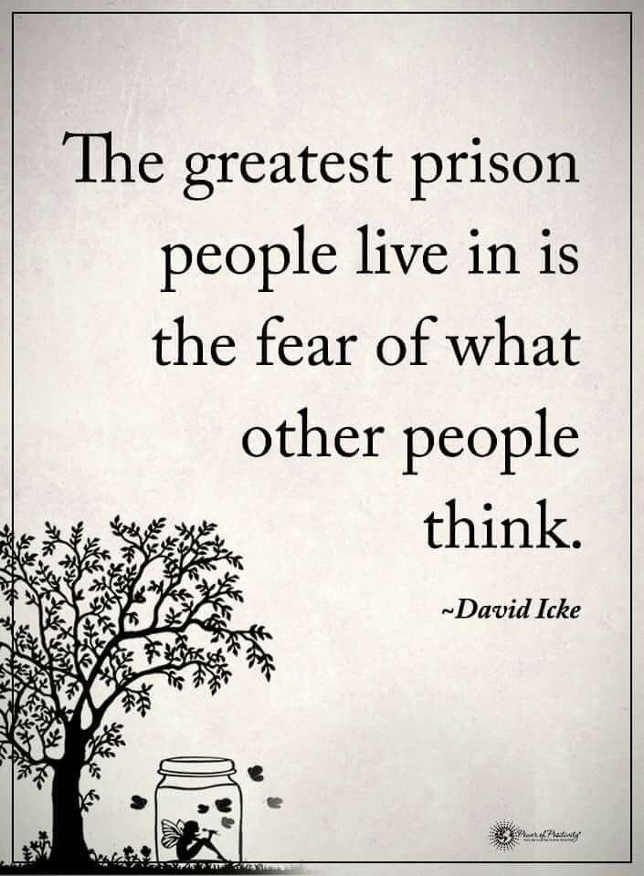 The greatest prison people live in is the fear if what other people think ~ David Icke