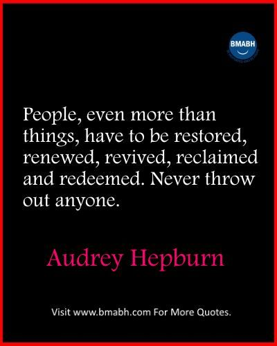 Inspirational Audrey Hepburn Quotes images from www.bmabh.com-Never throw out anyone.
