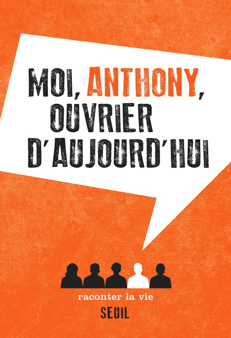 Moi Anthony, ouvrier d'aujourd'hui. Collection Raconter la vie, seuil.
