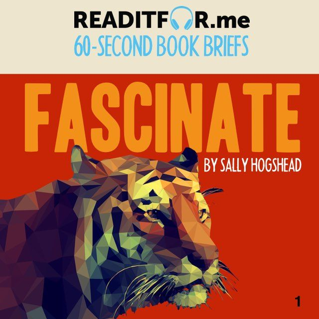Today's Book Brief: Fascinate. Want the 12-minute version? Get a free www.readitfor.me account.