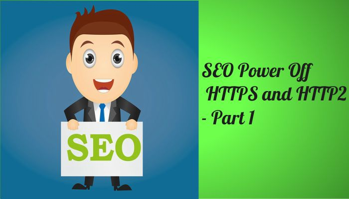 SEO Power Off HTTPS and HTTP2- Part 1