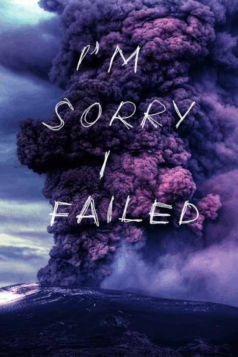 I M Sorry I Failed Failed Quote Be Yourself Quotes Words