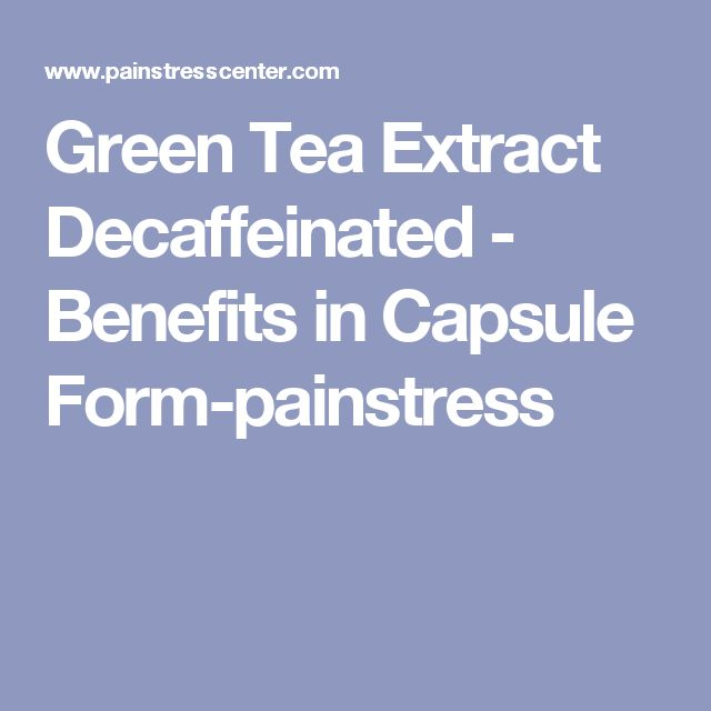 Green Tea Extract Decaffeinated - Benefits in Capsule Form-painstress