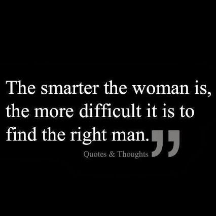 Smart, discerning women are valuable but are such an inconvenience to a man who can't see past his own opinions and desires. A wise man will treasure her. An unwise man will toss her aside for a follower.