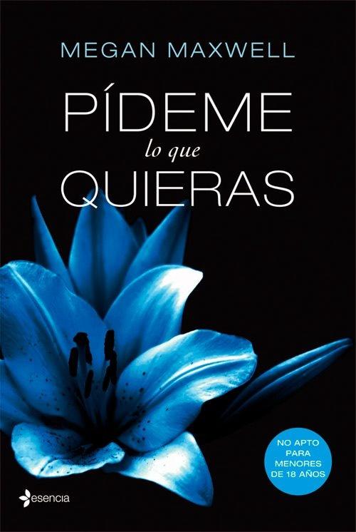 Pídeme lo que quieras, de Megan Maxwell http://libros.fnac.es/a830304/Megan-Maxwell-Pideme-lo-que-quieras