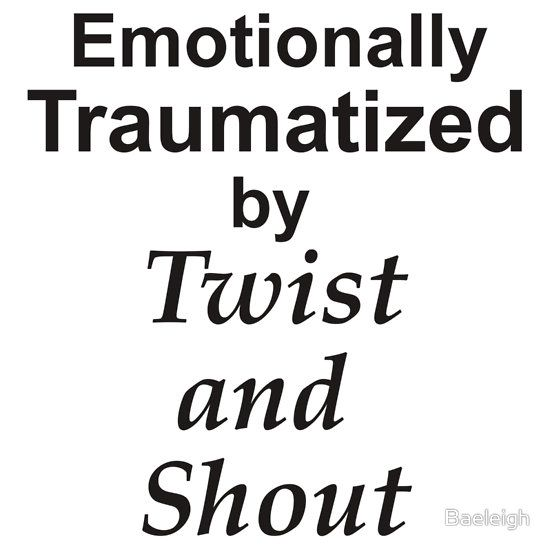 Repin if you are one of the poor souls emotionally traumatized by Twist and Shout