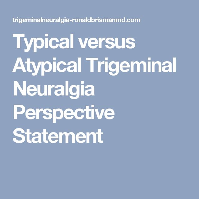 Typical versus Atypical Trigeminal Neuralgia Perspective Statement