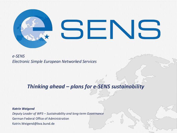 Thinking ahead – plans for e-SENS sustainability - Katrin Weigend by e-SENS project via slideshare