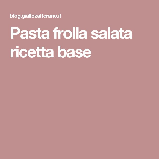 Pasta frolla salata ricetta base