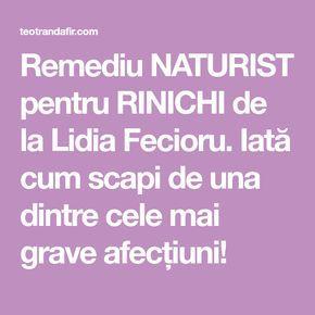 Remediu NATURIST pentru RINICHI de la Lidia Fecioru. Iată cum scapi de una dintre cele mai grave afecțiuni!
