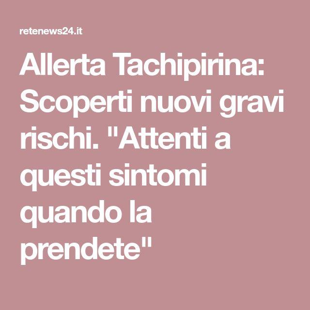 """Allerta Tachipirina: Scoperti nuovi gravi rischi. """"Attenti a questi sintomi quando la prendete"""""""