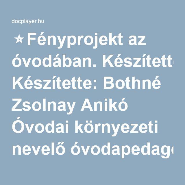 ⭐Fényprojekt az óvodában. Készítette: Bothné Zsolnay Anikó Óvodai környezeti nevelő óvodapedagógus Ki akarok nyílni Óvoda Erdőkertes