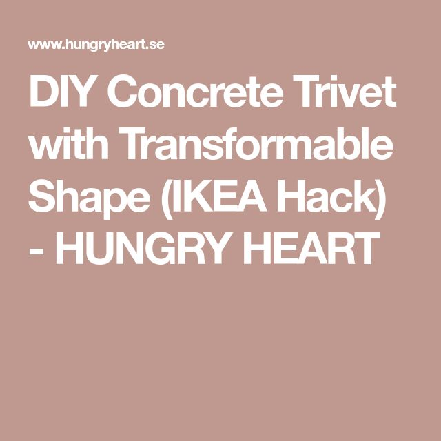 DIY Concrete Trivet with Transformable Shape (IKEA Hack) - HUNGRY HEART