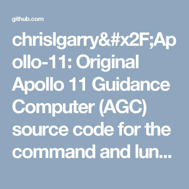 chrislgarry/Apollo-11: Original Apollo 11 Guidance Computer (AGC) source code for the command and lunar modules.