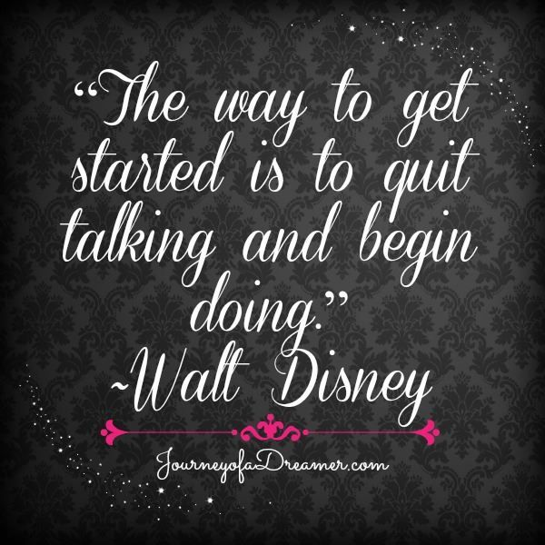 "Inspirational Walt Disney Quotes: ""The Way To Get Started Is To Quit Talking And Begin Doing"