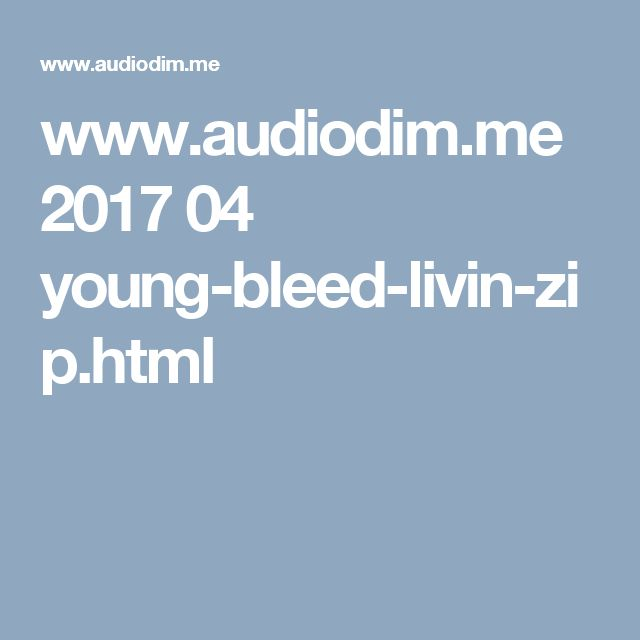 www.audiodim.me 2017 04 young-bleed-livin-zip.html