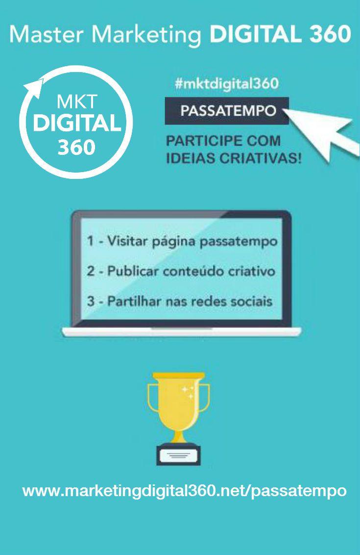 Participe com ideias criativas no passatempo Master Marketing Digital 360.  1. Visite a página www.marketingdigital360.net/passatempo  2. Publique uma frase, foto ou vídeo criativo sobre o Master Marketing Digital 360 com hashtag #mktdigital360 3. Partilhe esta iniciativa nas Redes Sociais Serão atribuídos prémios para os 3 mais criativos!