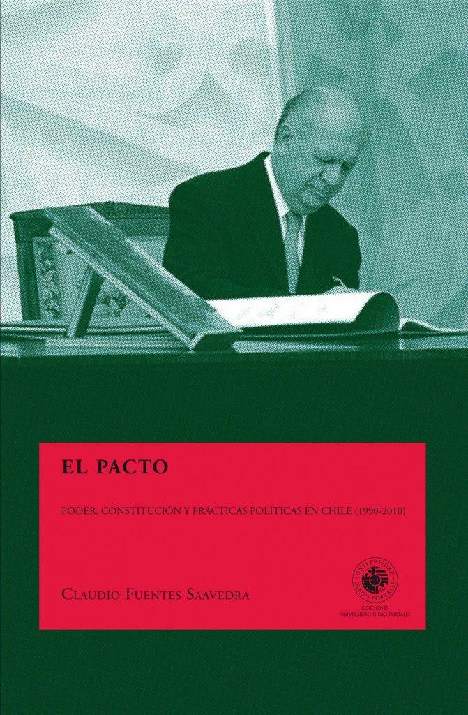 Fuentes, Claudio. EL pacto: poder, constitución y prácticas políticas en Chile (1990-2010)