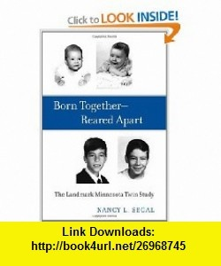 Born Together - Reared Apart The Landmark Minnesota Twin Study (9780674055469) Nancy L. Segal , ISBN-10: 0674055462  , ISBN-13: 978-0674055469 ,  , tutorials , pdf , ebook , torrent , downloads , rapidshare , filesonic , hotfile , megaupload , fileserve