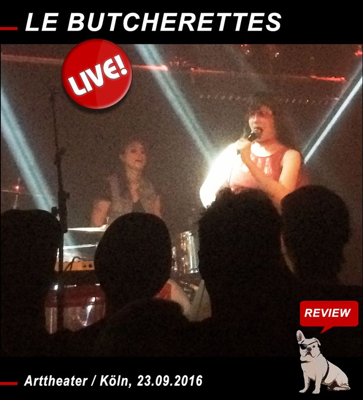 ROCK-N-BLOG / Rezensionen, Reviews, Konzerte, Playlists & Music-News: LE BUTCHERETTES live im Arttheater in Köln (23.09.2016)