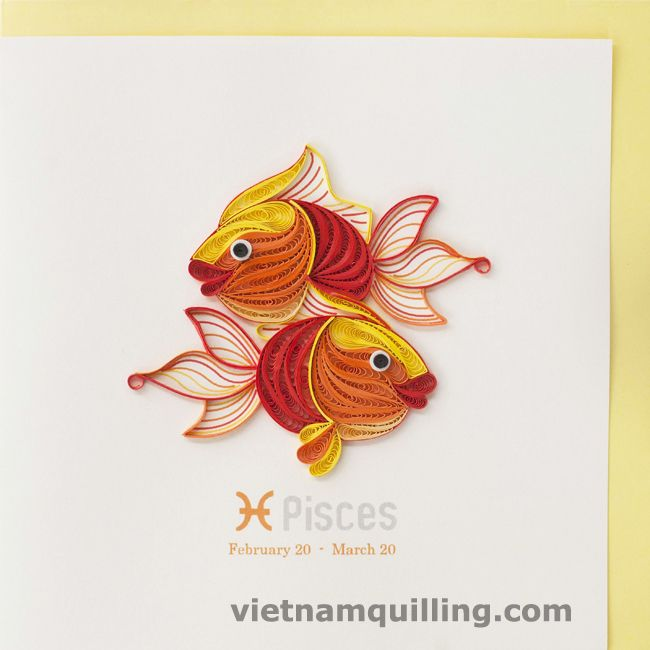 "In Western astrology, born between Feb 19 and Mar 20, your partner shall be called a Pisces (the Fish). Being gentle and affectionate, a Pisces is famous for his ability (and his willingness in) ""understanding"" the others, accepting the others and treating their surrounding in an easygoing manner.  On his/her birthday, a greeting card made in paper quilling of a Pisces sign can win their naturally emotional soul."