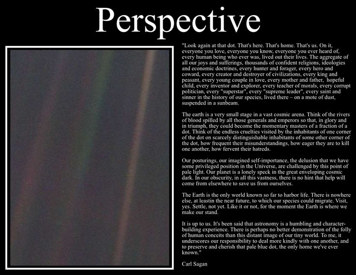 Pale Blue Dot.  -Carl Sagan