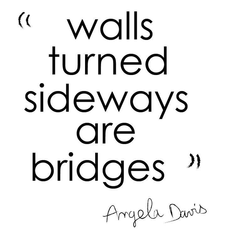 Walls turned sideways are bridges  Angela Davis  Inspirational Quote Positive Vibes Daily thoughts