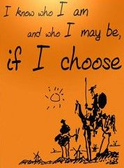 "Motivational quote. Don Quixote quote ""I know who I am and who I may be if I choose."""