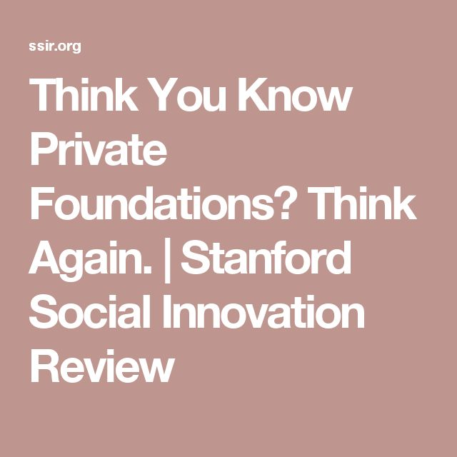 Think You Know Private Foundations? Think Again. | Stanford Social Innovation Review